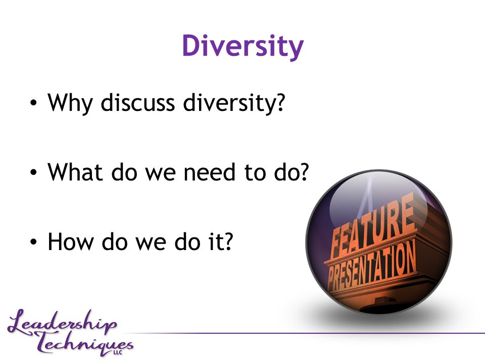 Why discuss diversity What do we need to do How do we do it Diversity