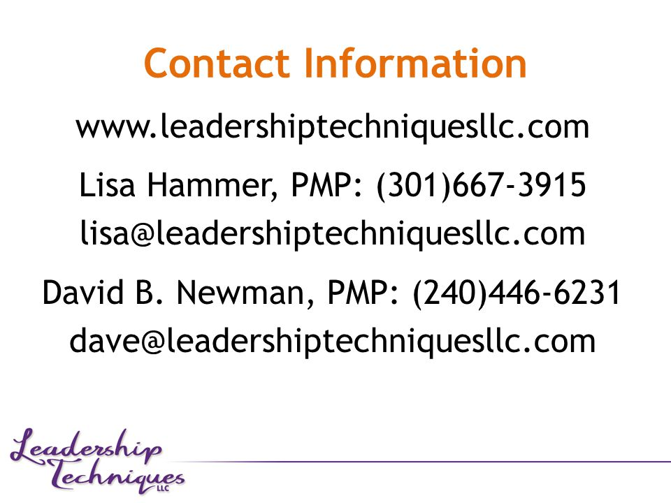 Contact Information www.leadershiptechniquesllc.com Lisa Hammer, PMP: (301)667-3915 lisa@leadershiptechniquesllc.com David B.
