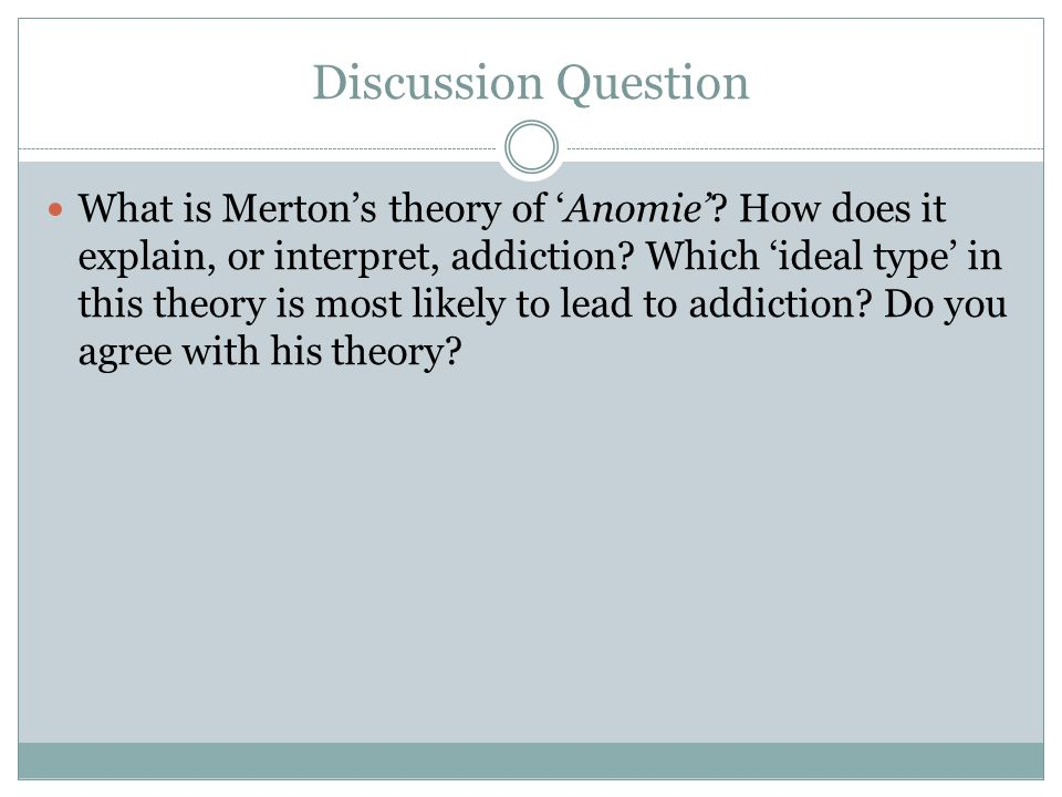 Discussion Question What is Merton's theory of 'Anomie'.