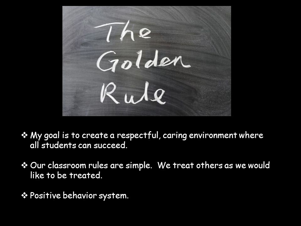  My goal is to create a respectful, caring environment where all students can succeed.