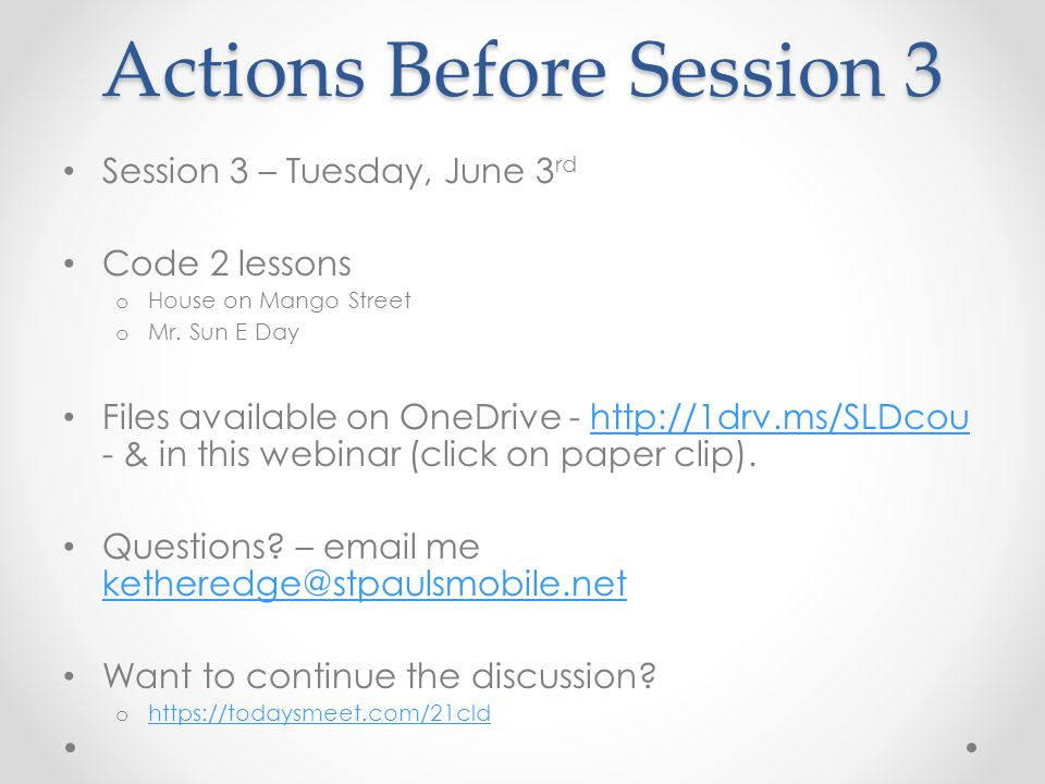 Actions Before Session 3 Session 3 – Tuesday, June 3 rd Code 2 lessons o House on Mango Street o Mr. Sun E Day Files available on OneDrive - http://1d