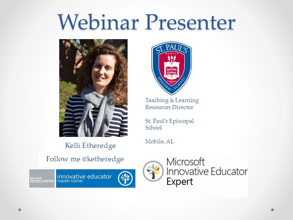 Webinar Presenter Kelli Etheredge Follow me @ketheredge Teaching & Learning Resources Director St. Paul's Episcopal School Mobile, AL