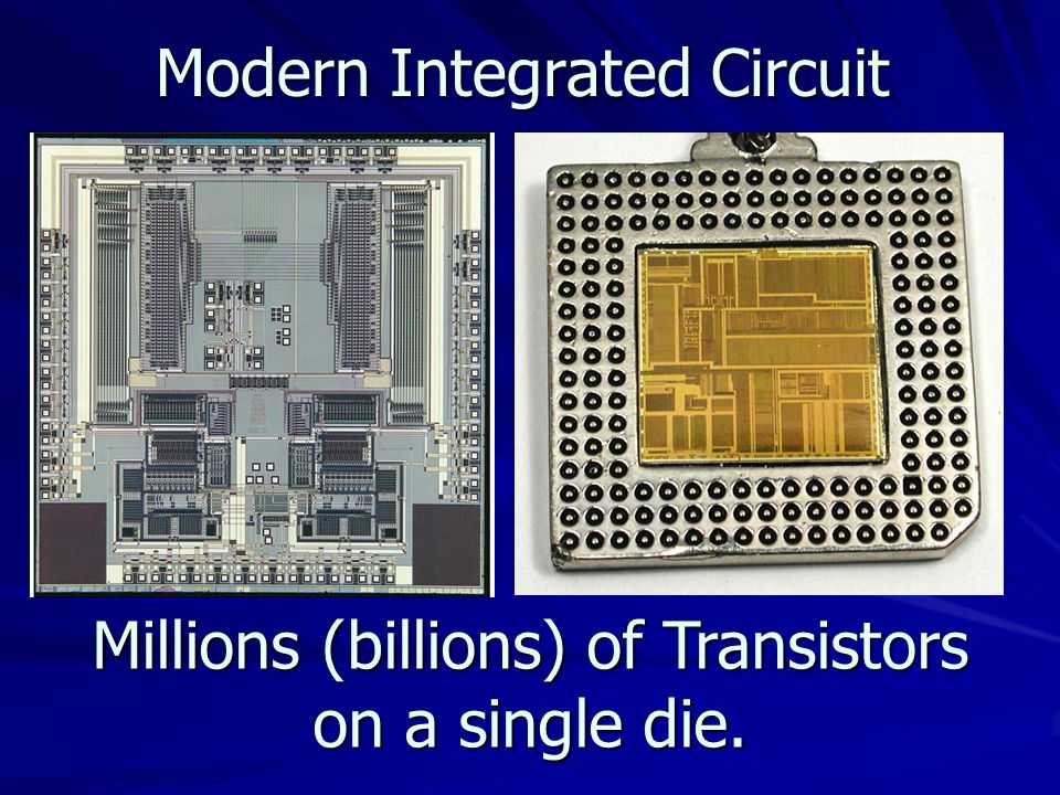Modern Integrated Circuit Millions (billions) of Transistors on a single die.
