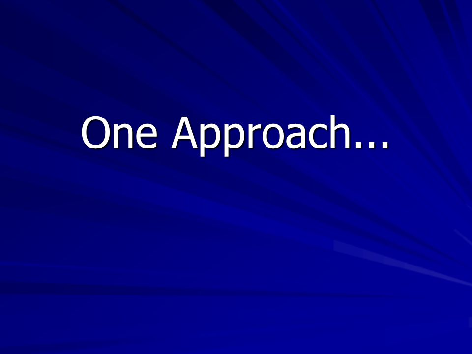 One Approach...