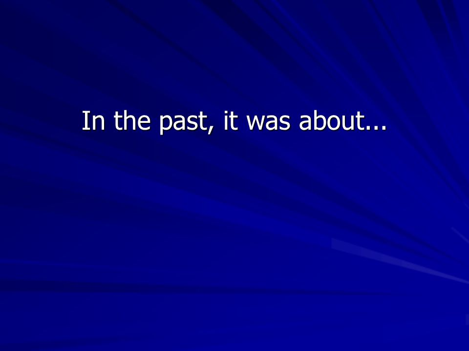 In the past, it was about...