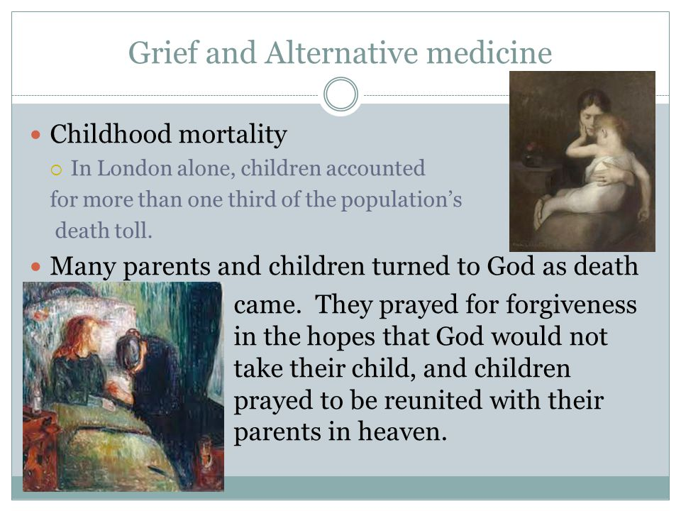Grief and Alternative medicine Childhood mortality  In London alone, children accounted for more than one third of the population's death toll. Many