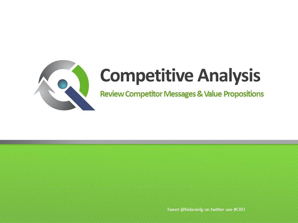 Competitive Analysis Review Competitor Messages & Value Propositions Tweet @hidanielg on twitter use #CRO