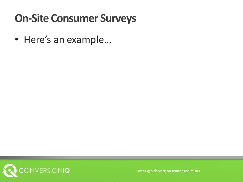On-Site Consumer Surveys Here's an example… Tweet @hidanielg on twitter use #CRO