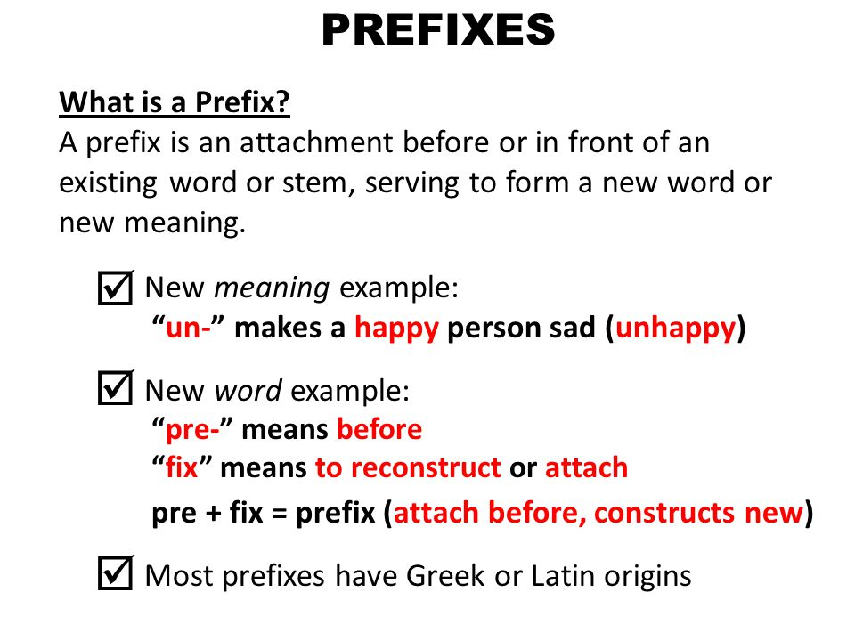 PREFIXES What is a Prefix? A prefix is an attachment before or in front of an existing word or stem, serving to form a new word or new meaning. New me