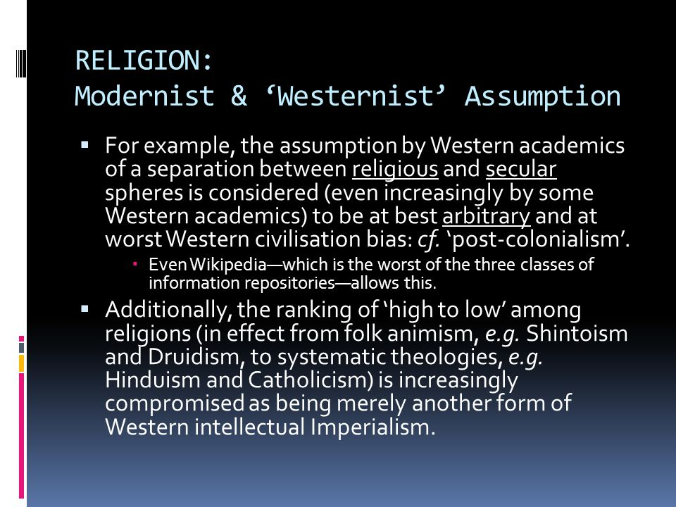 RELIGION: Modernist & 'Westernist' Assumption  For example, the assumption by Western academics of a separation between religious and secular spheres