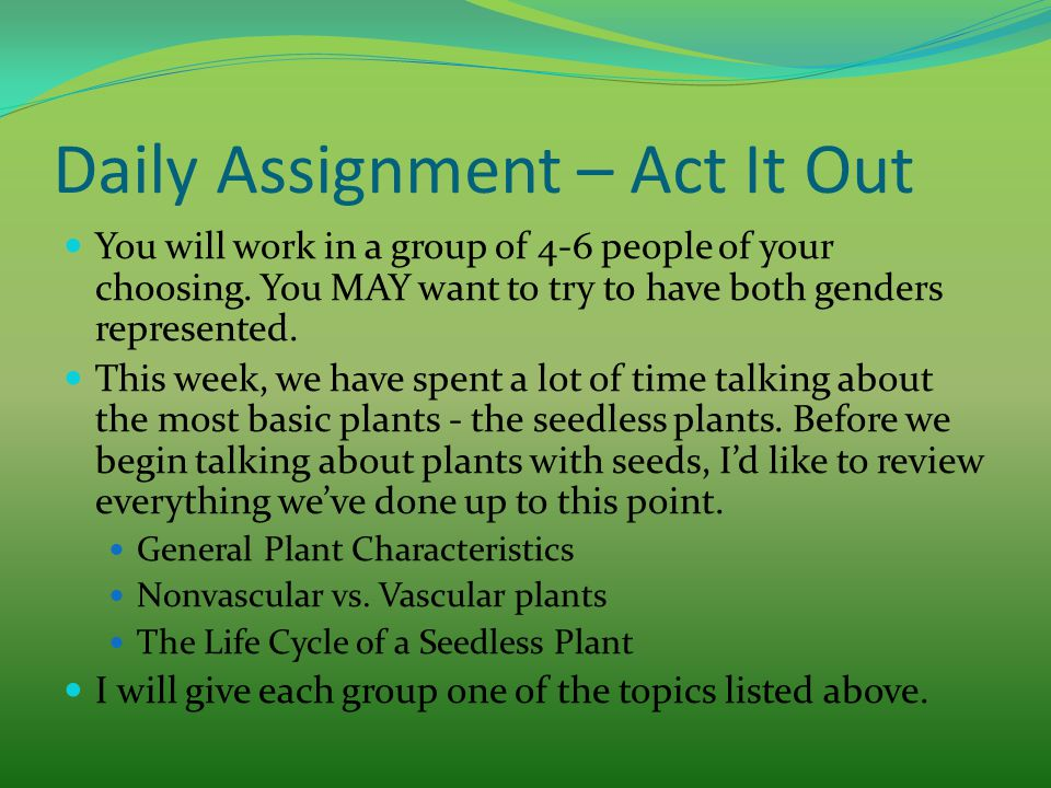 Daily Assignment – Act It Out You will work in a group of 4-6 people of your choosing. You MAY want to try to have both genders represented. This week