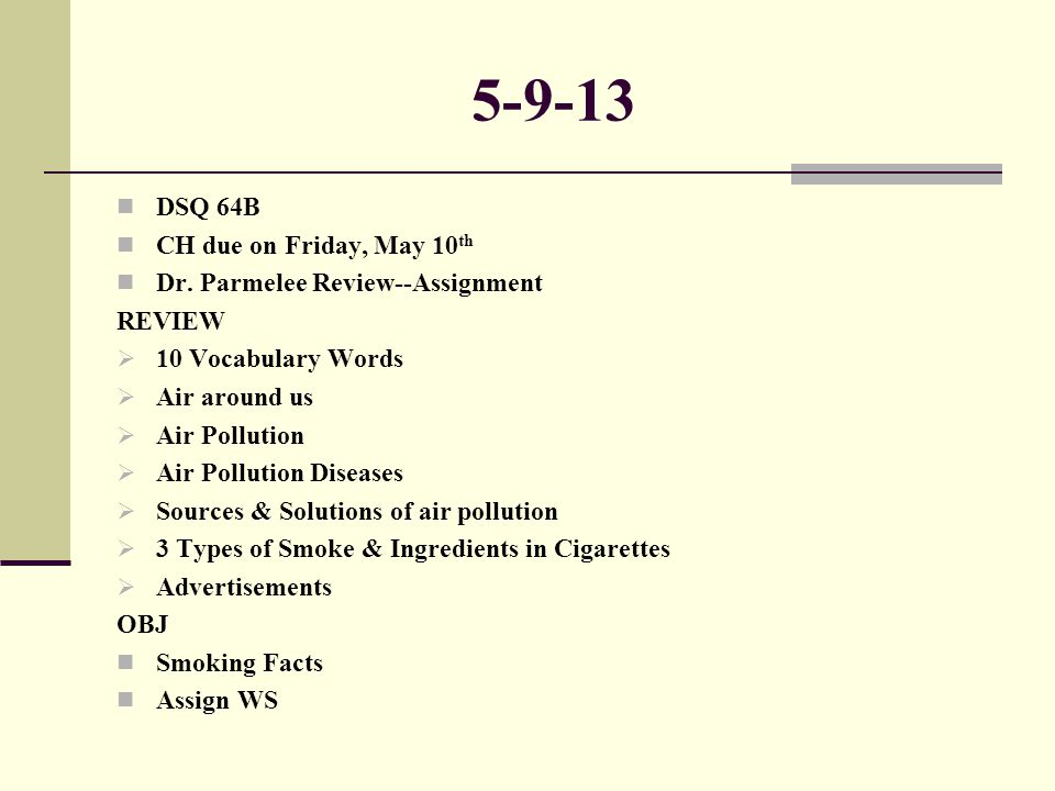 5-9-13 DSQ 64B CH due on Friday, May 10 th Dr. Parmelee Review--Assignment REVIEW  10 Vocabulary Words  Air around us  Air Pollution  Air Pollutio