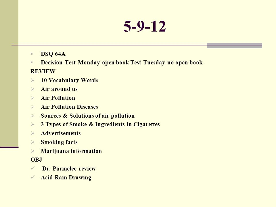 5-9-12  DSQ 64A  Decision-Test Monday-open book Test Tuesday-no open book REVIEW  10 Vocabulary Words  Air around us  Air Pollution  Air Polluti