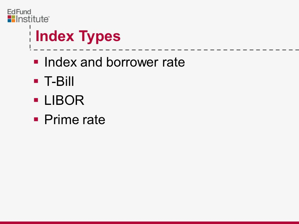 Index Types  Index and borrower rate  T-Bill  LIBOR  Prime rate