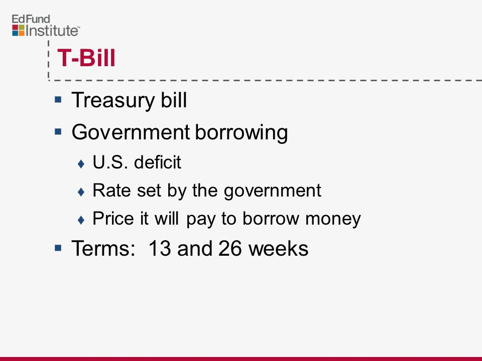 T-Bill  Treasury bill  Government borrowing ♦ U.S.