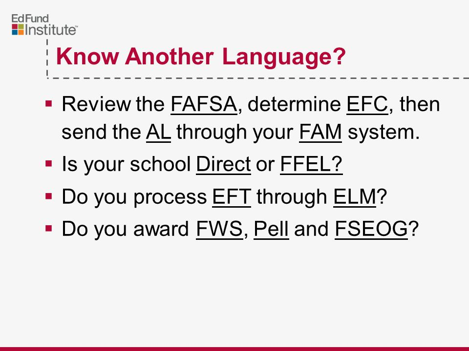 Know Another Language. Review the FAFSA, determine EFC, then send the AL through your FAM system.