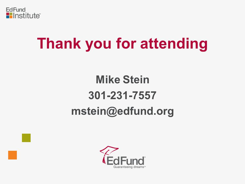Thank you for attending Mike Stein 301-231-7557 mstein@edfund.org