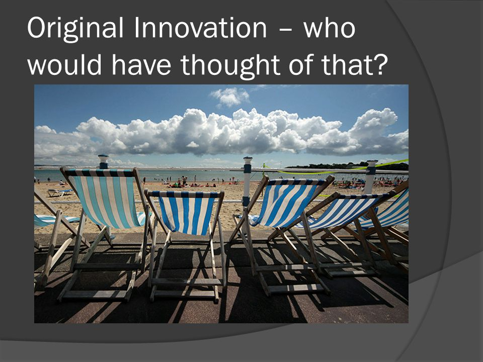 Original Innovation – who would have thought of that?