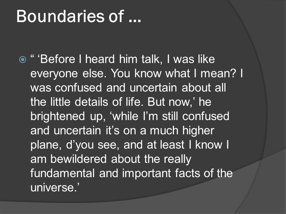 "Boundaries of …  "" 'Before I heard him talk, I was like everyone else. You know what I mean? I was confused and uncertain about all the little detail"