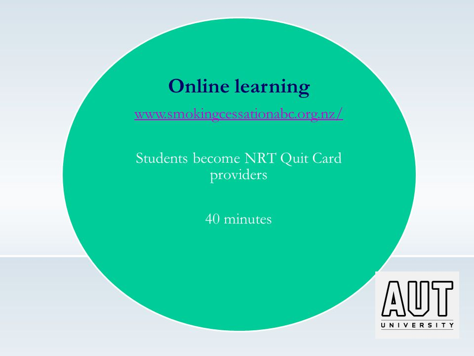 Online learning www.smokingcessationabc.org.nz/ Students become NRT Quit Card providers 40 minutes