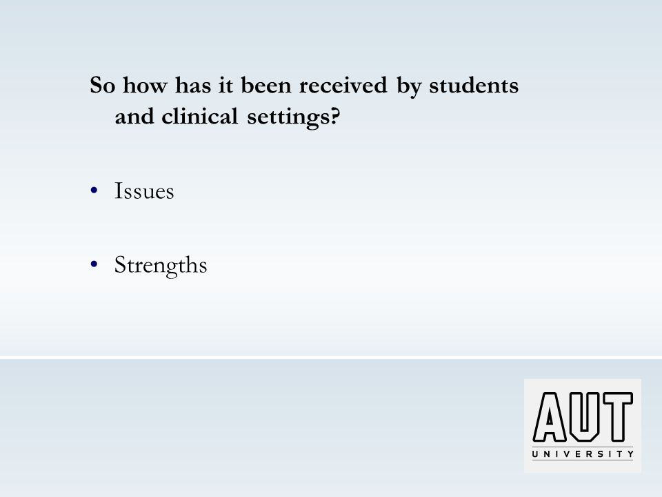 So how has it been received by students and clinical settings? Issues Strengths