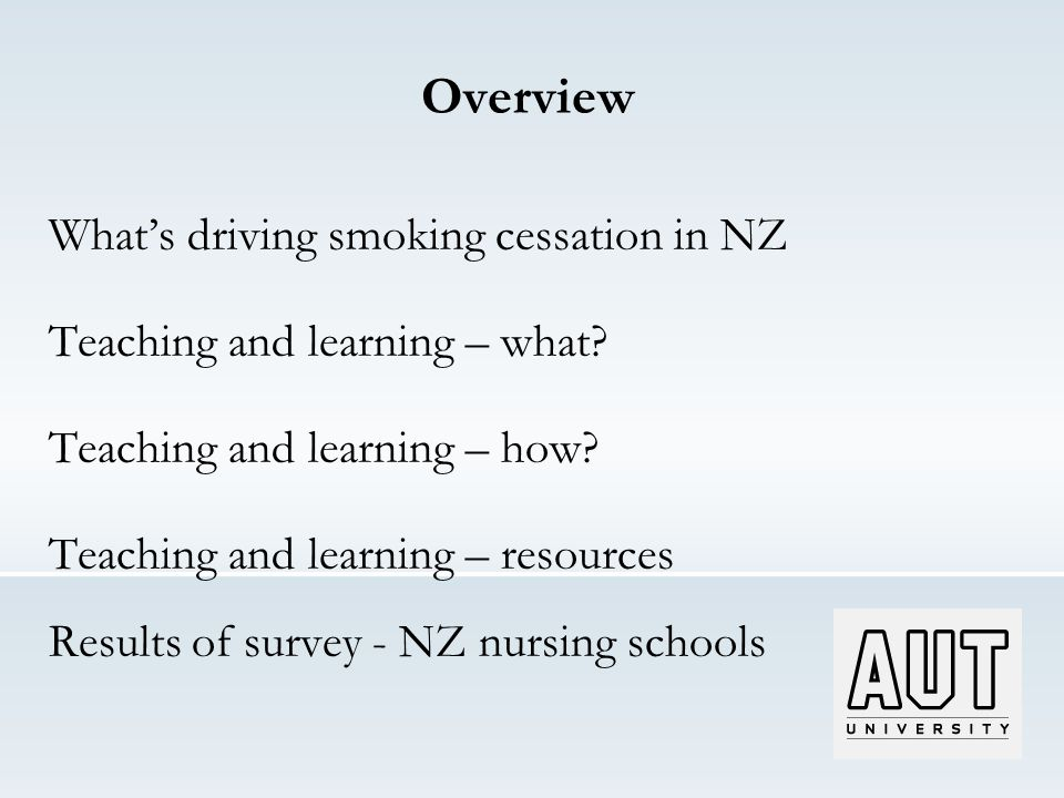Overview What's driving smoking cessation in NZ Teaching and learning – what.