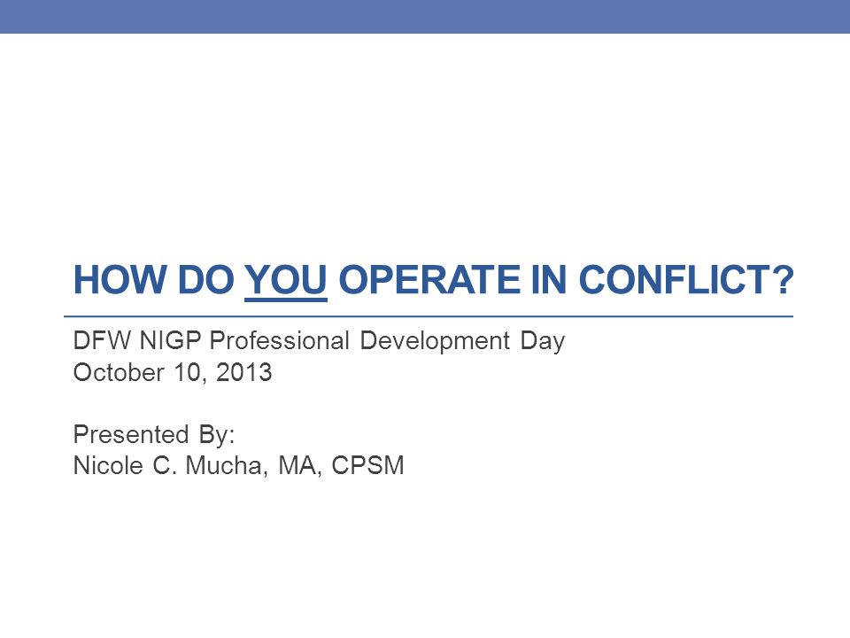 Training Objectives Understand how YOU Operate in Conflict 1.