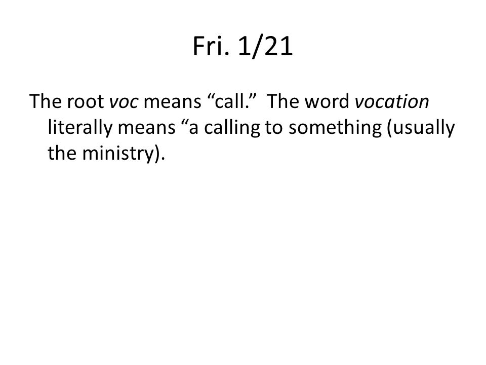Mon. 1/24 Vocabulary literally means a calling or collections of words together