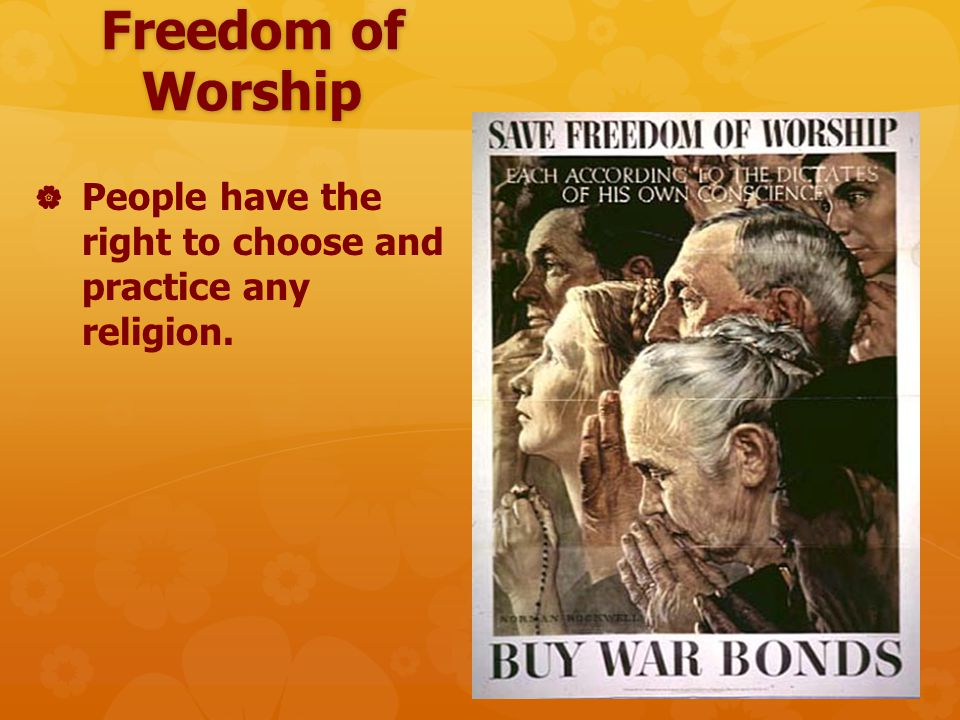 Freedom of Worship   People have the right to choose and practice any religion.