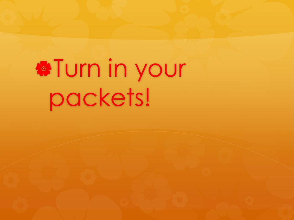  Turn in your packets!