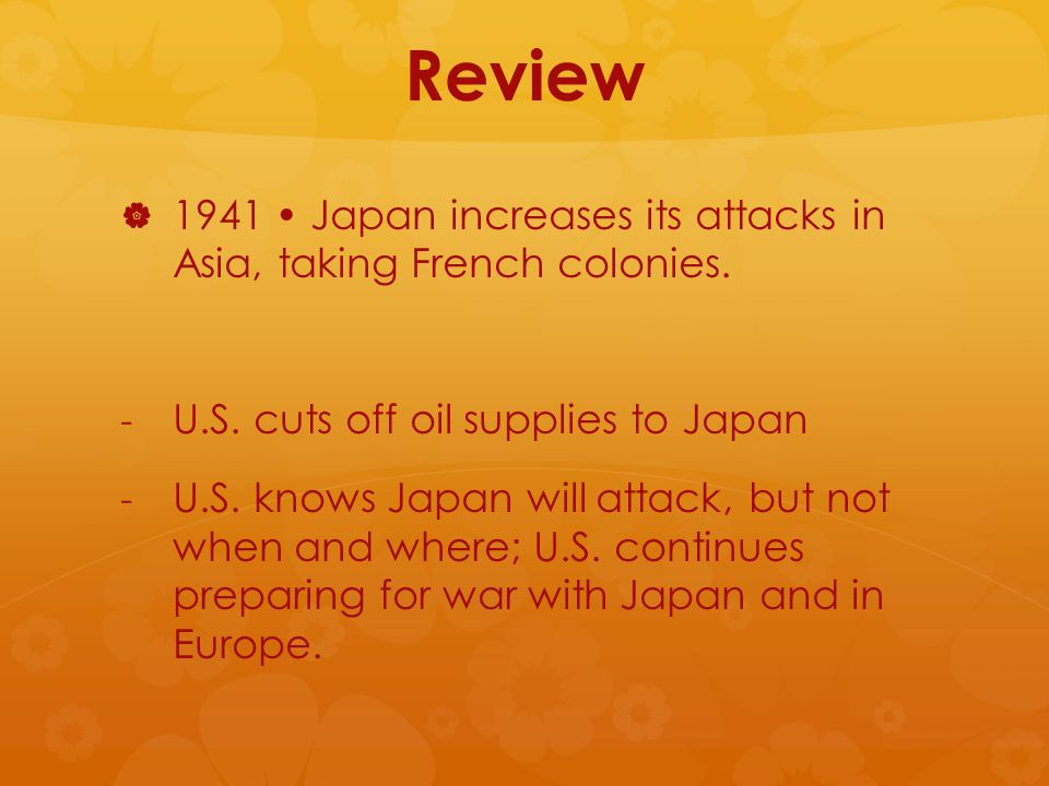 Review   1941 Japan increases its attacks in Asia, taking French colonies.