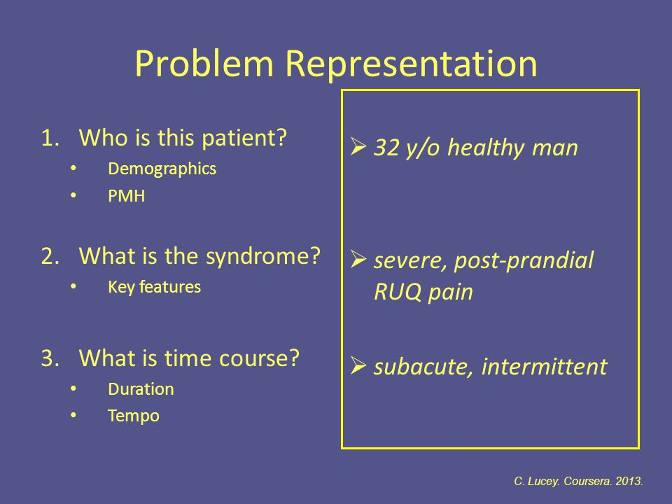 Problem Representation 1.Who is this patient.Demographics PMH 2.What is the syndrome.