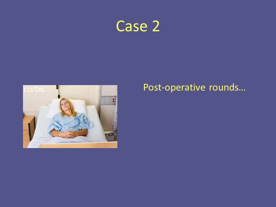 Case 2 Post-operative rounds…