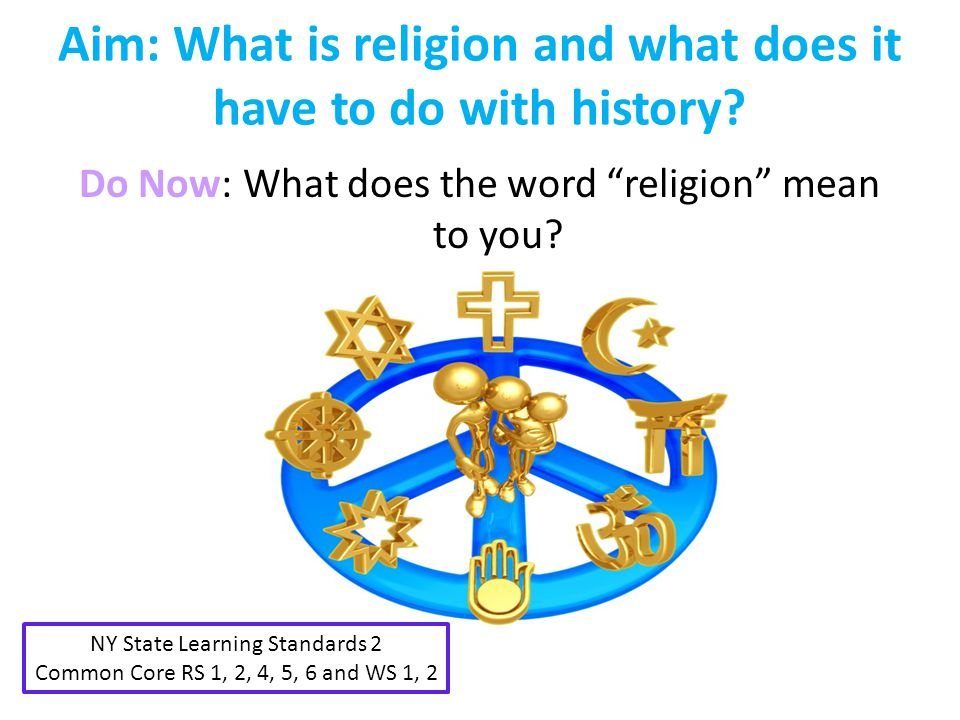 Aim: What is religion and what does it have to do with history.