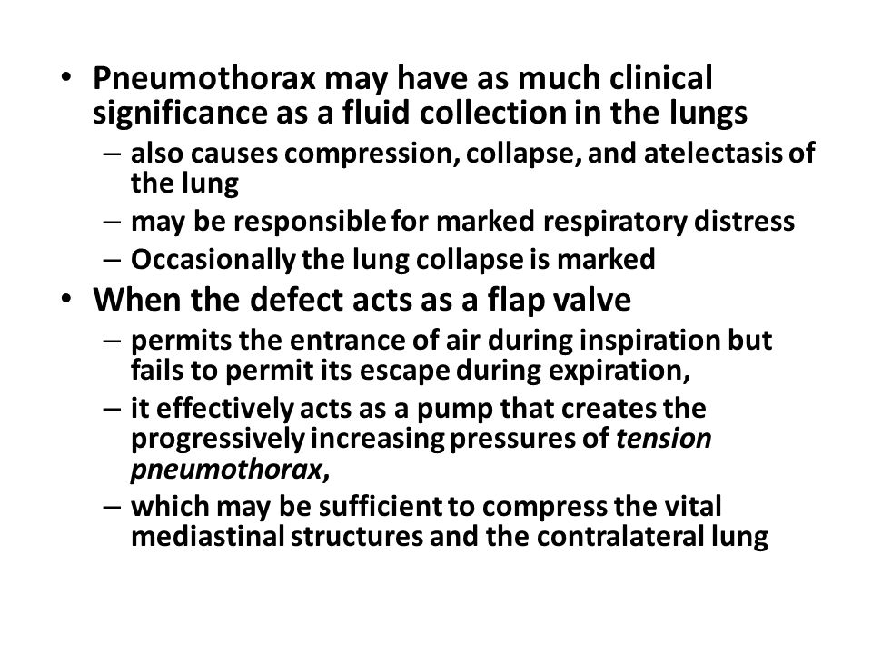 Pneumothorax may have as much clinical significance as a fluid collection in the lungs – also causes compression, collapse, and atelectasis of the lun