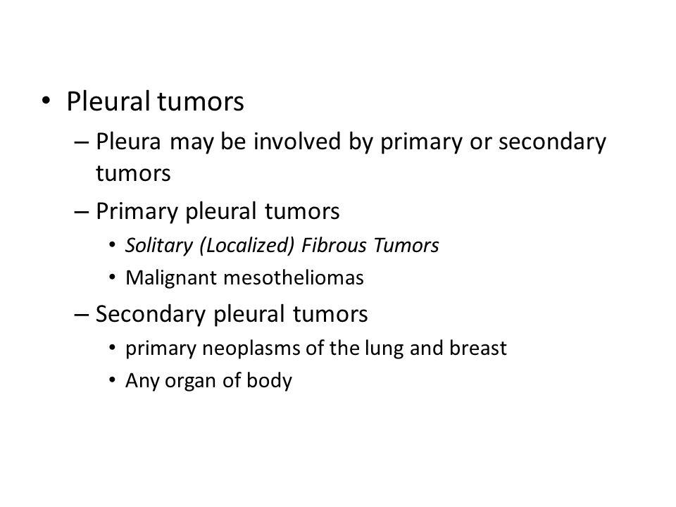 Pleural tumors – Pleura may be involved by primary or secondary tumors – Primary pleural tumors Solitary (Localized) Fibrous Tumors Malignant mesothel