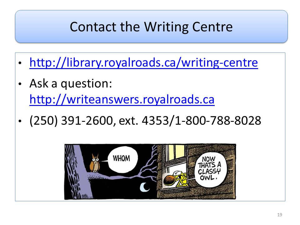 http://library.royalroads.ca/writing-centre Ask a question: http://writeanswers.royalroads.ca http://writeanswers.royalroads.ca (250) 391-2600, ext. 4