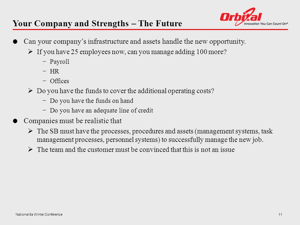 Your Company and Strengths – The Future  Can your company's infrastructure and assets handle the new opportunity.  If you have 25 employees now, can