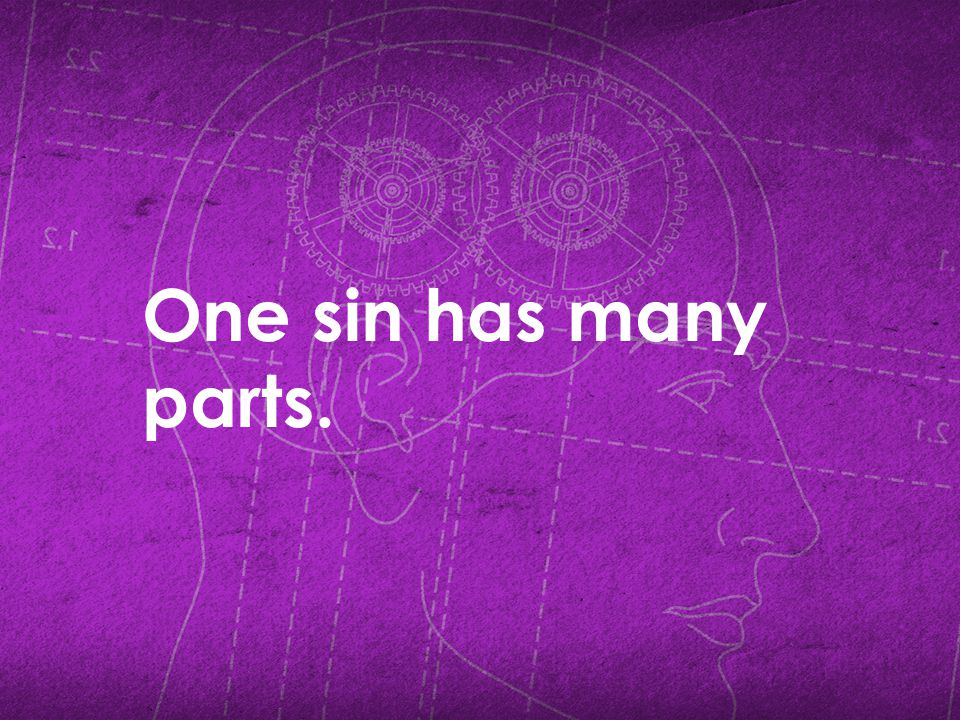 One sin has many parts.
