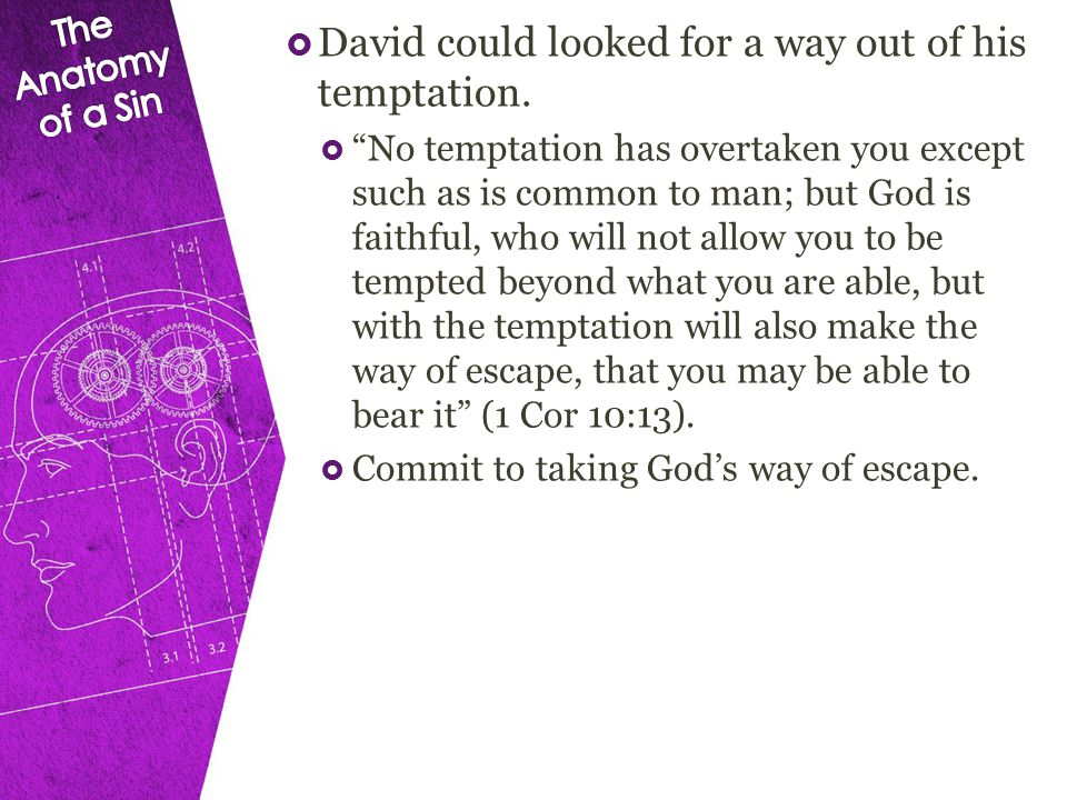  David could looked for a way out of his temptation.