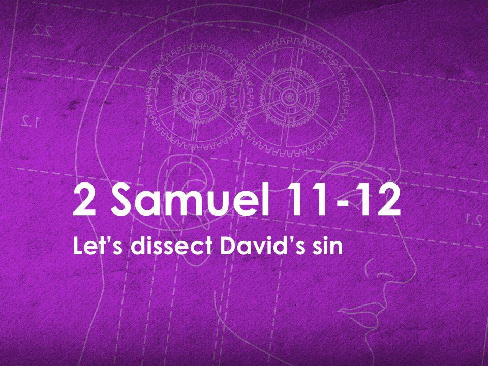 2 Samuel 11-12 Let's dissect David's sin