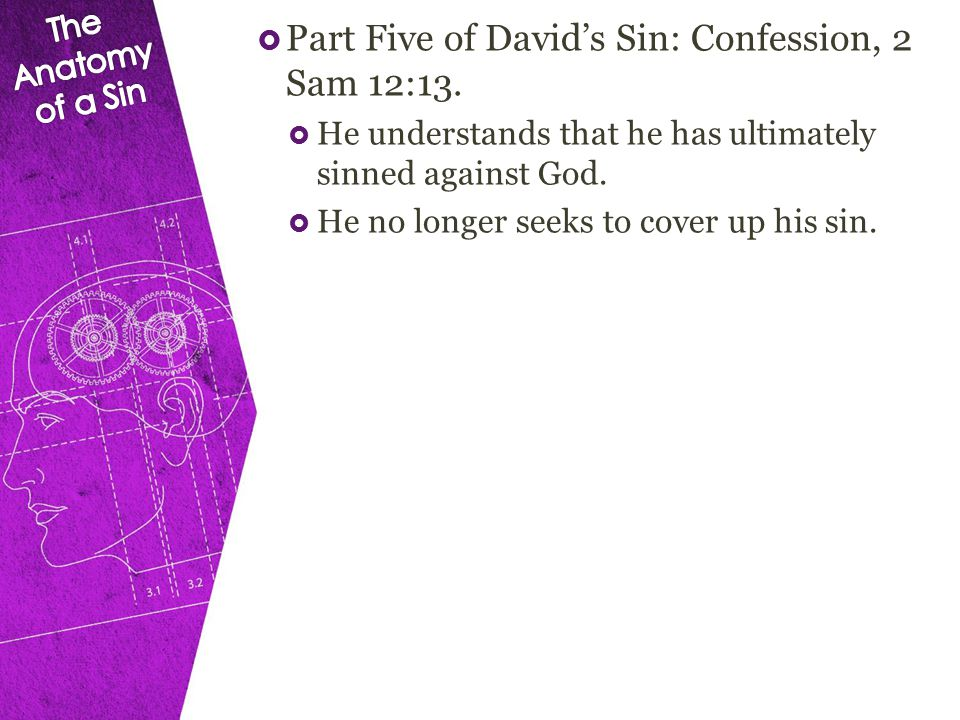  Part Six of David's Sin: Care, 2 Sam 12:15b-17.  David has great grief because of his sin.