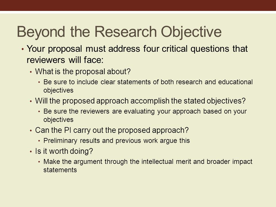 Beyond the Research Objective Your proposal must address four critical questions that reviewers will face: What is the proposal about.