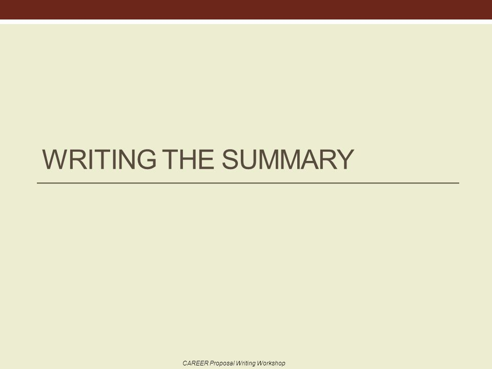 WRITING THE SUMMARY CAREER Proposal Writing Workshop