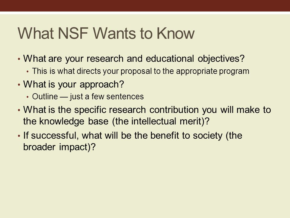What NSF Wants to Know What are your research and educational objectives.