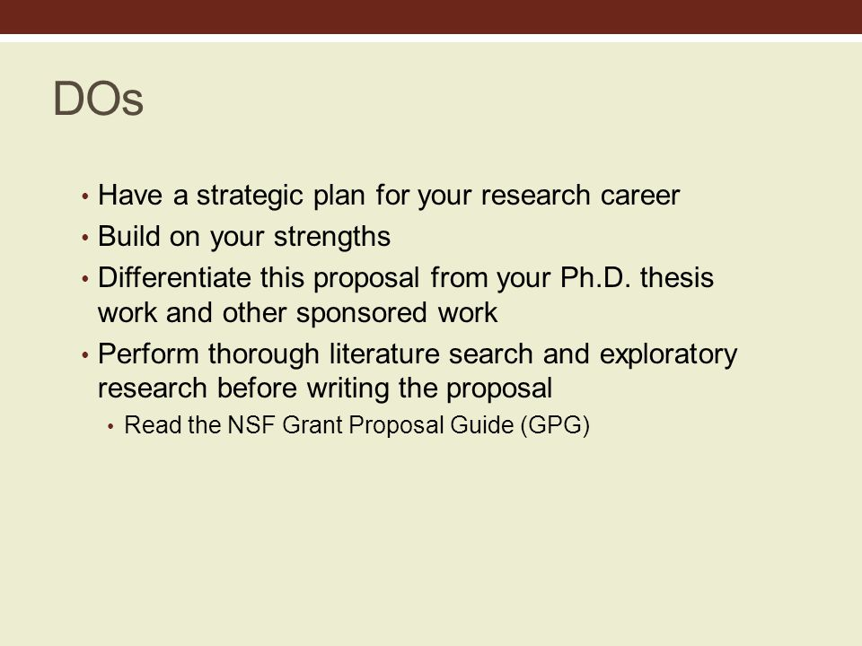DOs Have a strategic plan for your research career Build on your strengths Differentiate this proposal from your Ph.D.