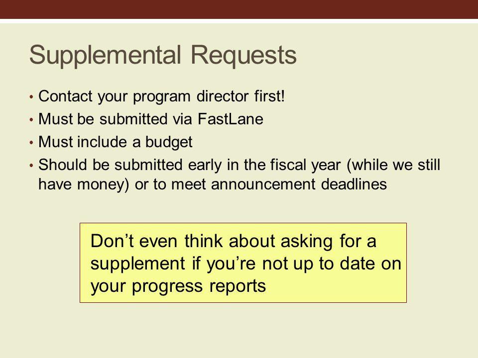 Don't even think about asking for a supplement if you're not up to date on your progress reports Supplemental Requests Contact your program director first.