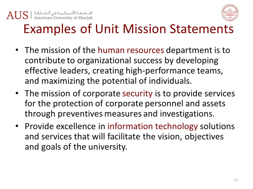Examples of Unit Mission Statements The mission of the human resources department is to contribute to organizational success by developing effective leaders, creating high-performance teams, and maximizing the potential of individuals.