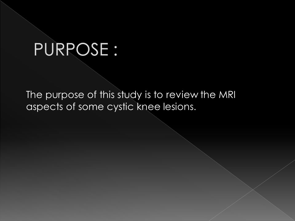 - We retrospectively report 11 cases of cystic knee lesions collected in the radiology department of Fattouma Bourguiba Hospital of Monastir over a period of 5 years.