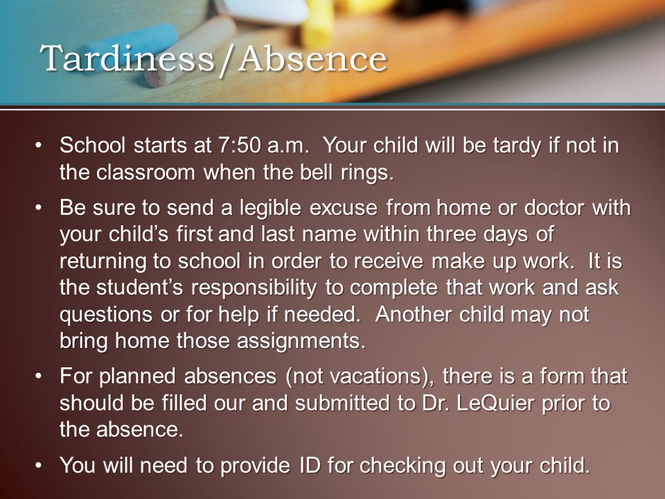 Tardiness/Absence School starts at 7:50 a.m.